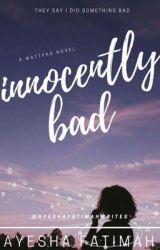 Innocently Bad (#Wattys2017 ) by ayeshacreations95