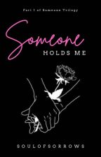 Someone holds Me - [ EDITING ]  #YourChoice2017 by _missingpiece