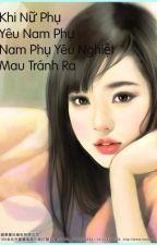 Khi Nữ Phụ Yêu Nam Phụ: Nam Phụ Yêu Nghiệt Mau tranh Ra by NgaGoby3