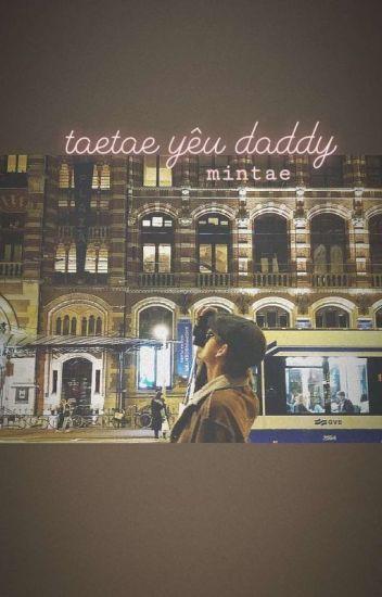 • taetae yêu daddy