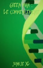 Green Man : Le commencement [PAUSE] by Wereinvincible