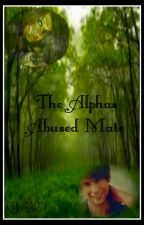 The Alphas Abused Mate by khloe2346