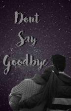 Don't say goodbye >> leafyishere by LeafysHoodie
