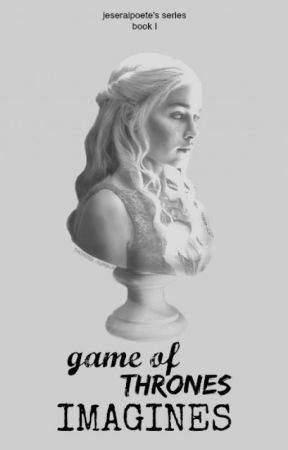 Game Of Thrones - Imagines/Oneshot [Request open] by shakes0peare