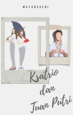 Ksatrio dan Tuan Putri [On Hold] by rapsodiary