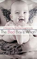 The Bad Boy's.....What? by EnchantingWords