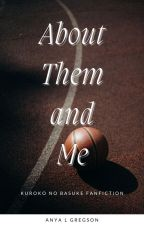 About Them, And Me [KnB Oneshot Collection] [On-Hold] by Panillalicious