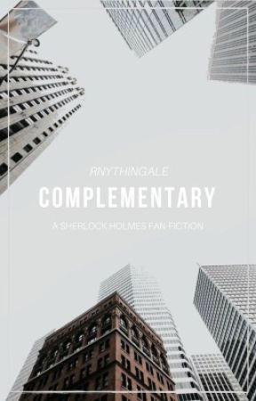 Complementary ( A Sherlock Fan-fiction ) by rnythingale