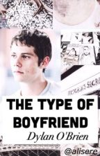 The Type Of Boyfriend ✦ Dylan O'Brien by lillytimelow