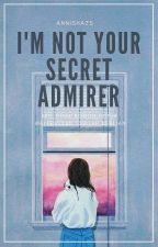 i'm not your SECRET ADMIRER by annishazs_