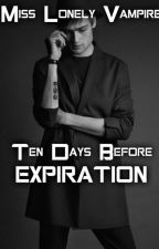 Ten Days Before EXPIRATION by Miss_Lonely_Vampire