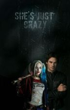 She's Just Crazy(Damon Salvatore x Harley Quinn) by slayinstyles