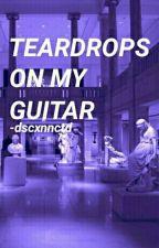 Teardrops On My Guitar •|| s.m. ||• by -dscxnnctd