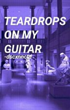 Teardrops On My Guitar // s.m. // by -dscxnnctd