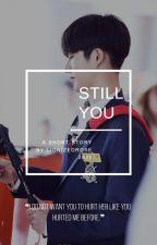 Still You by lionizedrose