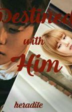 Destined With HIM  by BlytheHera