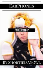 Earphones » Phil X Reader | AmazingPhil by BethHasFreckles