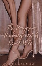 The Possessive Husband and A Cruel Wife by QuineKate