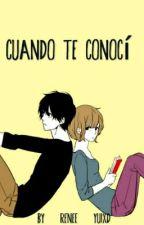 Cuando Te Conocí  by Renee_YuixD