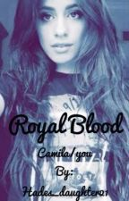 Royal blood Camila/You by Hades_daughter21
