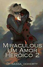 Miraculous Um Amor Heróico 2 by sassa_doherty