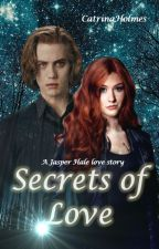 Secrets of Love (A Jasper Hale love story) by CatrinaHolmes