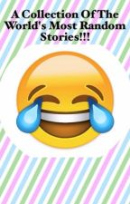 A Collection Of The World's Most Random Stories!!! (And other stuff) by Dance_Music100