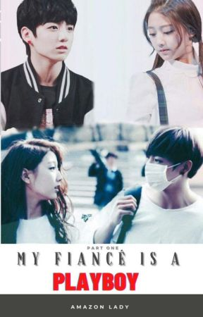 BOOK1 : My Fiance Is A PLAYBOY [MFIAPB OnGoing] by SkyBlackPrincess