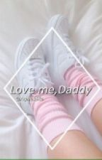 Love me, Daddy [H.S.] 18+  by AgnesSta