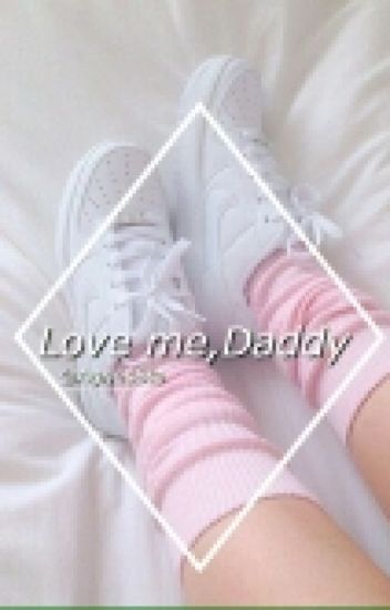 Love me, Daddy [H.S.] 18+