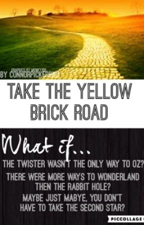 Take the Yellow Brick Road [Ways to Wonderland Book 1] EDITING IN PROGRESS by TheSilentChatterBox