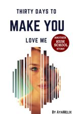 Thirty Days to Make You Love Me by AyaMelix