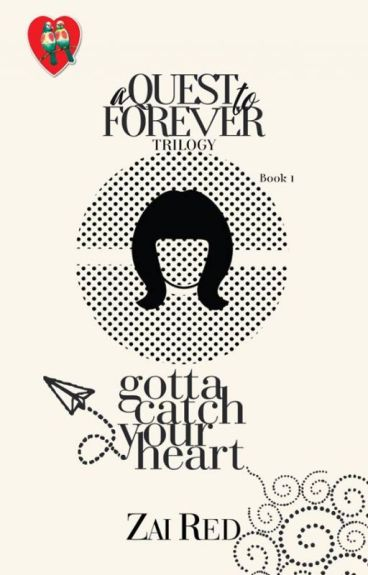 A QUEST TO FOREVER Trilogy 1: GOTTA CATCH YOUR HEART (Soon to Publish PHR)