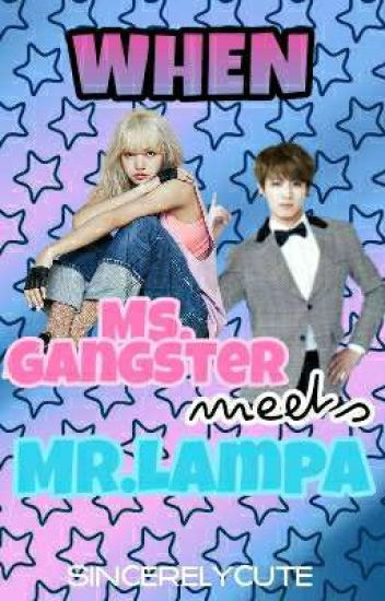 When Ms.Gangster Meets Mr.Lampa