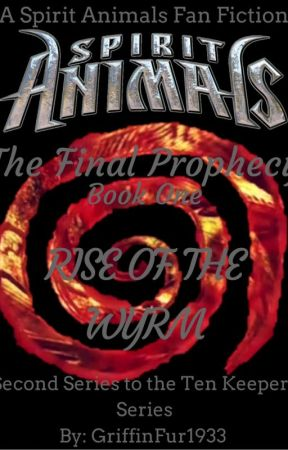 Spirit Animals: The Final Prophecy - Rise of the Wyrm [Book One] by Griff-FanFic1933