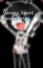 Vanesia_Sweet mnie KOHA! by Jeffi_Sweet