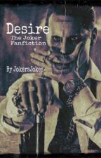 Desire - The Joker fanfiction by jokersjokes