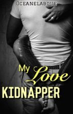 My love Kidnapper [ En correction] by oceaneLaboue