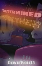 Determined Together | A Papyton Fanfic | Undertale by RainieWolf13