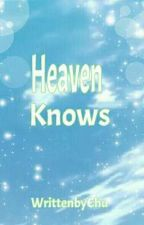 Heaven Knows (OneShot) by Pika-CHU_1821