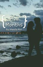 Five Months {COMPLETED} by maddsthewriter