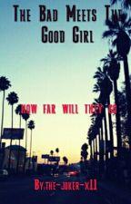 The Bad Meets The Good Girl by XxAnonymosLegendxX