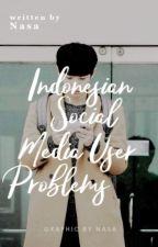 Indonesian Social Media User Problems #wattys2017  by gemeinsch