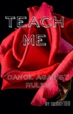 Teach me - Dance against Rules by nessy199