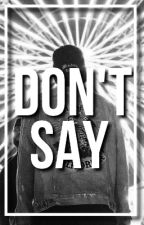 Don't Say (Coming Down Sequel) [G-Eazy] by ManipulatedDaydreams
