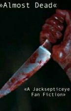 Almost Dead (A Jacksepticeye Fan Fiction)  by SophieTWDTheEEFQueen