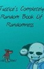 Justice's Completely Random Book Of Randomness  by -ToxicWolfie-
