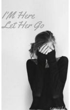 I'm Here, Let Her Go by elsbthmelani