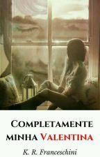 Completamente minha, Valentina. by Kathy_Franceschini