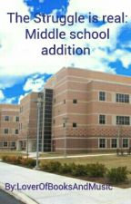 The Struggle is real: Middle school addition by LoverOfBooksAndMusic